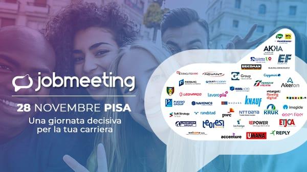 Job Meeting Pisa: colloqui e assunzioni con oltre 50 aziende