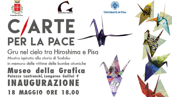 Mostre: 'C/ARTE per la pace. Gru nel cielo tra Hiroshima e Pisa'
